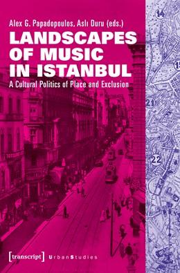Abbildung von Papadopoulos / Duru | Landscapes of Music in Istanbul | 1. Auflage | 2017 | beck-shop.de