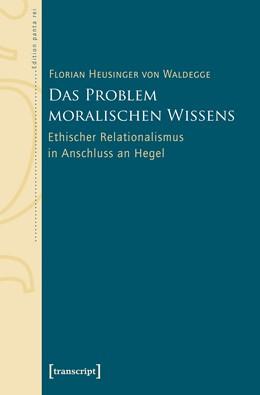 Abbildung von Heusinger von Waldegge | Das Problem moralischen Wissens | 2017 | Ethischer Relationalismus in A...