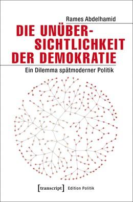 Abbildung von Abdelhamid | Die Unübersichtlichkeit der Demokratie | 2017 | Ein Dilemma spätmoderner Polit...