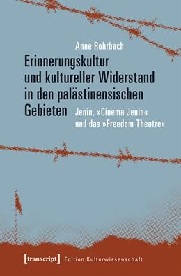 Abbildung von Rohrbach | Erinnerungskultur und kultureller Widerstand in den palästinensischen Gebieten | 1. Auflage | 2017 | beck-shop.de