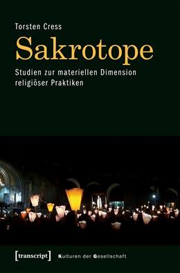 Abbildung von Cress | Sakrotope - Studien zur materiellen Dimension religiöser Praktiken | 1. Auflage | 2019 | beck-shop.de