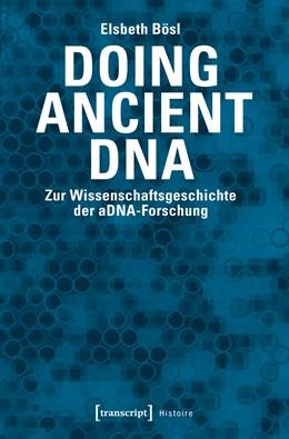 Abbildung von Bösl | Doing Ancient DNA | 2017 | Zur Wissenschaftsgeschichte de...