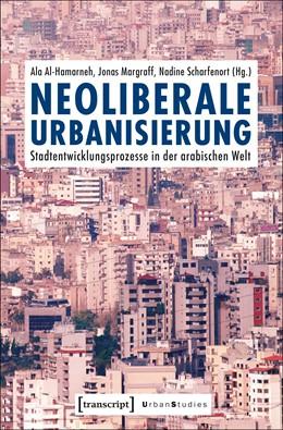 Abbildung von Al-Hamarneh / Margraff / Scharfenort | Neoliberale Urbanisierung | 2019 | Stadtentwicklungsprozesse in d...