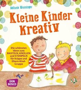 Abbildung von Wanninger | Kleine Kinder kreativ | 1. Auflage | 2017 | beck-shop.de
