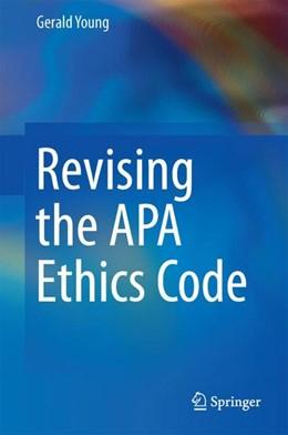 Abbildung von Young   Revising the APA Ethics Code   1st ed. 2017   2017