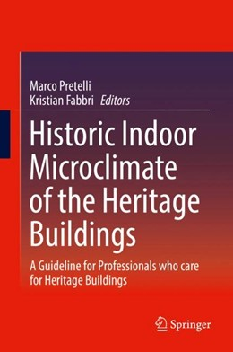 Abbildung von Pretelli / Fabbri   Historic Indoor Microclimate of the Heritage Buildings   1st ed. 2018   2017   A Guideline for Professionals ...