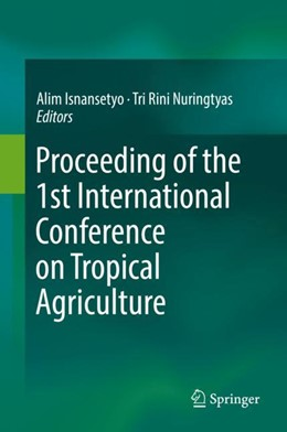 Abbildung von Isnansetyo / Nuringtyas   Proceeding of the 1st International Conference on Tropical Agriculture   1st ed. 2017   2017