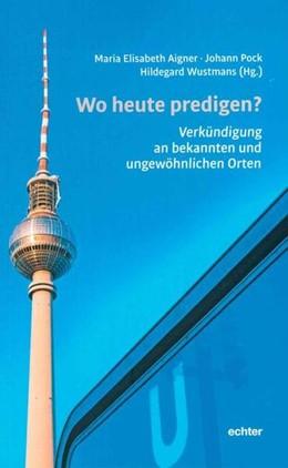 Abbildung von Aigner / Pock   Wo heute predigen?   1. Auflage   2019   beck-shop.de