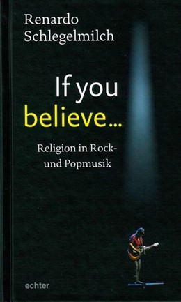 Abbildung von Schlegelmilch | If you believe | 2017 | Religion in Rock- und Popmusik