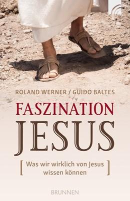 Abbildung von Werner / Baltes | Faszination Jesus | 2017 | Was wir wirklich von Jesus wis...