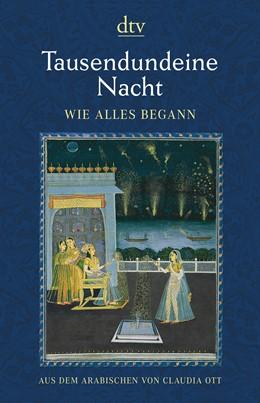 Abbildung von Ott | Tausendundeine Nacht, Wie alles begann | 1. Auflage | 2017 | beck-shop.de
