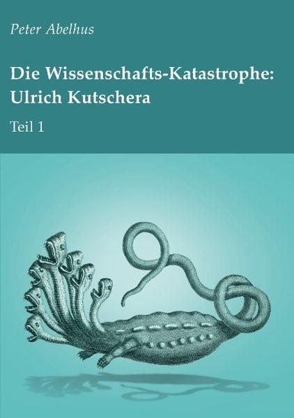 Die Wissenschafts-Katastrophe: Ulrich Kutschera Teil 1 | Abelhus, 2017 | Buch (Cover)