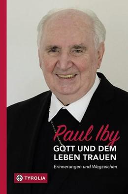 Abbildung von Iby | Gott und dem Leben trauen | 1. Auflage | 2017 | beck-shop.de