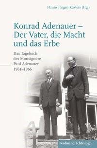 Konrad Adenauer - Der Vater, die Macht und das Erbe | Adenauer / Küsters | 2. Auflage, 2017 | Buch (Cover)