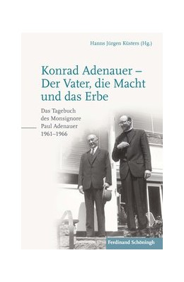 Abbildung von Küsters / Adenauer | Konrad Adenauer - Der Vater, die Macht und das Erbe | 2. Auflage | 2017 | beck-shop.de