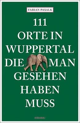 Abbildung von Pasalk / Pletz | 111 Orte in Wuppertal, die man gesehen haben muss | 1. Auflage | 2018 | beck-shop.de