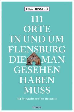 Abbildung von Henning | 111 Orte in und um Flensburg, die man gesehen haben muss | 2017 | Reiseführer