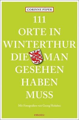 Abbildung von Päper | 111 Orte in Winterthur, die man gesehen haben muss | 1. Auflage | 2017 | beck-shop.de