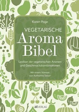 Abbildung von Page | Vegetarische Aroma-Bibel | 1. Auflage | 2017 | beck-shop.de