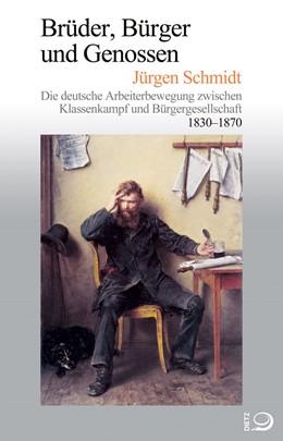 Abbildung von Schmidt / Ritter / Kocka | Brüder, Bürger und Genossen | 2018 | Die deutsche Arbeiterbewegung ...