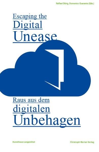 Raus aus dem digitalen Unbehagen/ Escaping the Digital Unease | Dörig / Quaranta, 2017 | Buch (Cover)