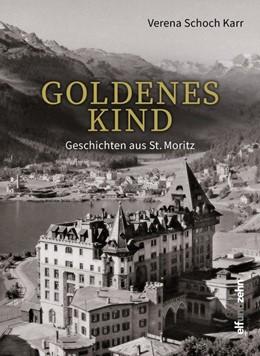 Abbildung von Schoch Karr   Goldenes Kind   2017   Geschichten aus St. Moritz