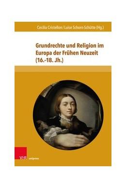 Abbildung von Cristellon / Schorn-Schütte | Grundrechte und Religion im Europa der Frühen Neuzeit (16.-18. Jh.) | 1. Auflage | 2019 | beck-shop.de