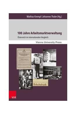 Abbildung von Krempl / Thaler | 100 Jahre Arbeitsmarktverwaltung | 1. Auflage | 2017 | beck-shop.de