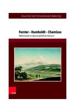 Abbildung von Drews / Ette / Kraft / Schneider-Kempf / Weber | Forster - Humboldt - Chamisso | 2017 | Weltreisende im Spannungsfeld ...