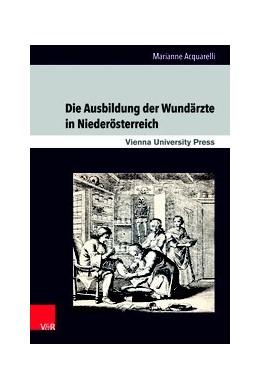 Abbildung von Acquarelli | Die Ausbildung der Wundärzte in Niederösterreich | 2017 | Unter der Herrschaft der Habsb...