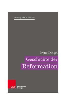 Abbildung von Dingel | Geschichte der Reformation | 1. Auflage | 2017 | beck-shop.de
