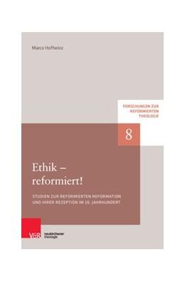 Abbildung von Hofheinz | Ethik - reformiert! | 2017 | Studien zur reformierten Refor...