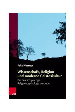 Abbildung von Westrup | Wissenschaft, Religion und moderne Geisteskultur | 2017 | Die deutschsprachige Religions...