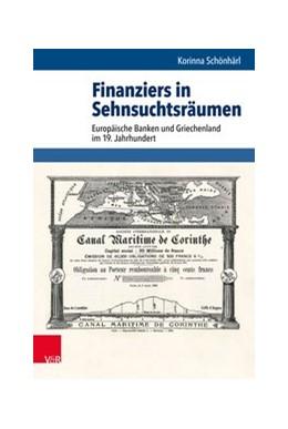 Abbildung von Schönhärl   Finanziers in Sehnsuchtsräumen   2017   Europäische Banken und Grieche...