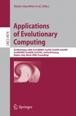 Abbildung von Giacobini / Brabazon / Cagnoni / Di Caro / Drechsler / Ekart / Esparcia-Alcazar / Farooq / Fink / McCormack / O'Neill / Romero / Rothlauf / Squillero / Uyar / Yang | Applications of Evolutionary Computing | 2008 | EvoWorkshops 2008: EvoCOMNET, ...