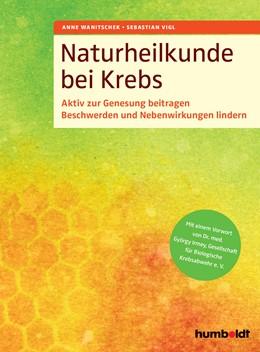 Abbildung von Wanitschek / Vigl   Naturheilkunde bei Krebs   1. Auflage   2017   beck-shop.de