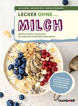 Abbildung von Hirschfelder / Offenborn   Lecker ohne ... Milch   2017   Köstlich kochen und backen, Di...