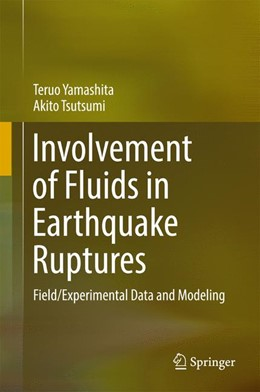 Abbildung von Yamashita / Tsutsumi | Involvement of Fluids in Earthquake Ruptures | 1st ed. 2018 | 2017 | Field/Experimental Data and Mo...