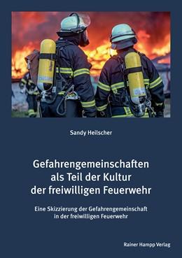 Abbildung von Heilscher | Gefahrengemeinschaften als Teil der Kultur der freiwilligen Feuerwehr | 1. Auflage | 2017 | beck-shop.de
