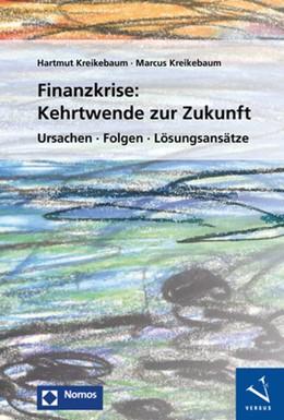 Abbildung von Kreikebaum / Kreikebaum | Finanzkrise: Kehrtwende zur Zukunft | 2017 | Ursachen · Folgen · Lösungsans...