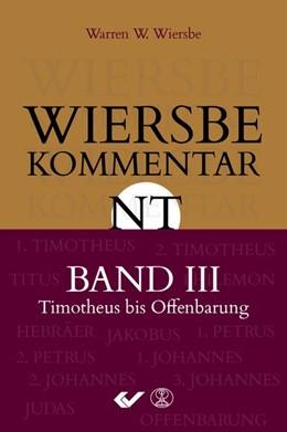 Abbildung von Wiersbe   Wiersbe Kommentar zum Neuen Testament, Band 3   2018   1.Timotheus bis Offenbarung