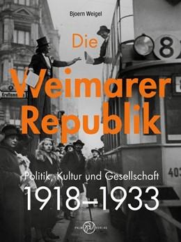 Abbildung von Weigel | Die Weimarer Republik | 2017 | Politik, Kultur und Gesellscha...