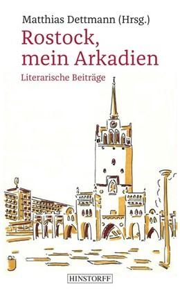 Abbildung von Dettmann   Rostock, mein Arkadien   2017   Eine Stadt in der Literatur