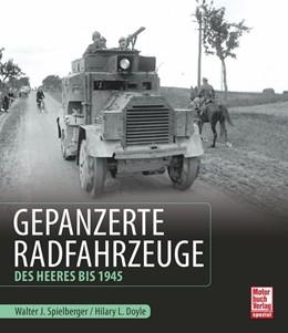 Abbildung von Spielberger / Doyle   Gepanzerte Radfahrzeuge des Heeres bis 1945   1. Auflage   2017   beck-shop.de