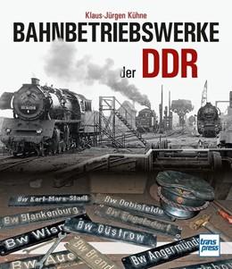 Abbildung von Kühne | Bahnbetriebswerke der DDR | 1. Auflage | 2017 | beck-shop.de