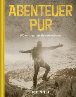 Abbildung von Abenteuer Pur | 1. Auflage | 2017 | 100 einzigartige Reisen weltwe...