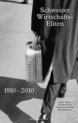 Abbildung von Mach / David | Schweizer Wirtschaftseliten 1910-2010 | 1. Auflage | 2017 | beck-shop.de