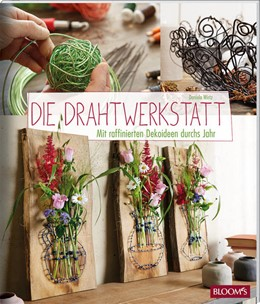 Abbildung von Wirtz | Die Drahtwerkstatt | 2017 | Mit raffinierten Dekoideen dur...