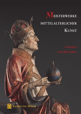 Abbildung von Mayer | Meisterwerke mittelalterlicher Kunst - Sammeln und Bewahren | 2017