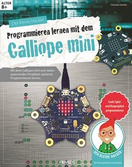 Abbildung von Immler / Stäuble | Der kleine Hacker: Programmieren lernen mit dem Calliope mini | 1. Auflage | 2017 | beck-shop.de